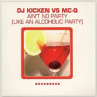 Cover DJ Kicken vs. MC-Q - Ain't No Party (Like An Alcoholic Party)