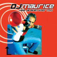 Cover DJ Maurice - Heb je even voor mij