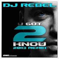 Cover DJ Rebel - U Got 2 Know 2013 Remix