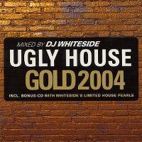 Cover DJ Whiteside - Ugly House - Gold 2004