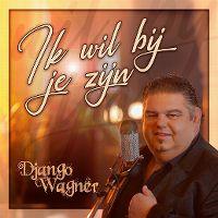 Cover Django Wagner - Ik wil bij je zijn