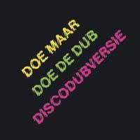 Cover Doe Maar - Doe de dub! Disco Dub-versie