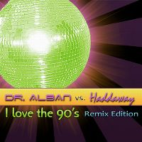 Cover Dr. Alban vs. Haddaway - I Love The 90's