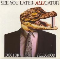 Cover Dr. Feelgood - See You Later Alligator