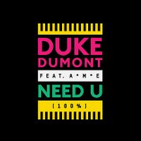 Cover Duke Dumont feat. A*M*E - Need U (100%)
