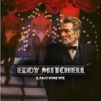 Cover Eddy Mitchell - Il faut vivre vite