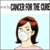 Cover Eels - Cancer For The Cure