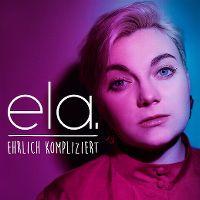 Cover Ela. - Ehrlich kompliziert