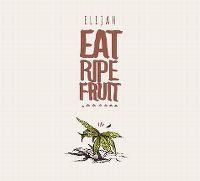 Cover Elijah - Eat Ripe Fruit