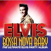 Cover Elvis Presley - Bossa Nova Baby - The Ultimate Elvis Party Album