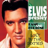 Cover Elvis Presley - Lost In The Sixties: Fame And Fortune