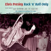 Cover Elvis Presley - Rock 'N' Roll Only - Just About As Good As It Gets! The Original Recordings 1957-1961