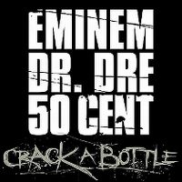 Cover Eminem / Dr. Dre / 50 Cent - Crack A Bottle
