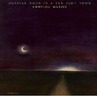 Cover Emmylou Harris - Quarter Moon In A Ten Cent Town
