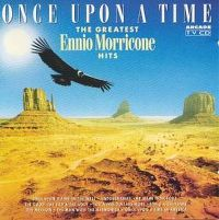 Cover Ennio Morricone - Once Upon A Time - The Greatest Ennio Morricone Hits