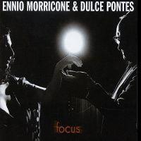 Cover Ennio Morricone & Dulce Pontes - Focus