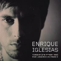 Cover Enrique Iglesias feat. Ludacris & DJ Frank E - Tonight (I'm F**kin' You)