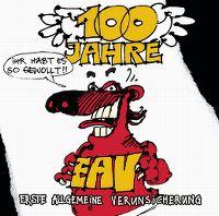 Cover Erste Allgemeine Verunsicherung - 100 Jahre EAV - Ihr habt es so gewollt!!