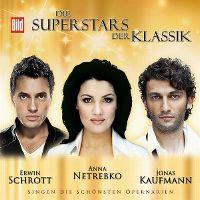 Cover Erwin Schrott / Anna Netrebko / Jonas Kaufmann - Die Superstars der Klassik - Singen die schönsten Opernarien