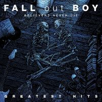 Cover Fall Out Boy - Believers Never Die - Greatest Hits