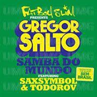 Cover Fatboy Slim pres. Gregor Salto feat. Saxsymbol & Todorov - Samba do mundo