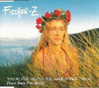 Cover Fischer-Z - You Never Cross The Same River Twice