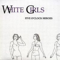 Cover Five O'Clock Heroes - White Girls