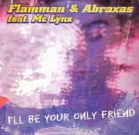 Cover Flamman & Abraxas feat. MC Lynx - I'll Be Your Only Friend