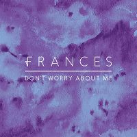 Don't worry about me - frances