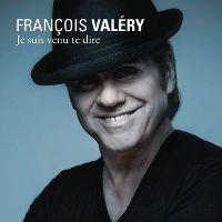 Cover François Valéry - Je suis venu te dire