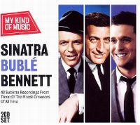Cover Frank Sinatra / Michael Bublé / Tony Bennett - My Kind Of Music - Sinatra / Bublé / Bennett