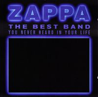 Cover Frank Zappa - The Best Band You Never Heard In Your Life
