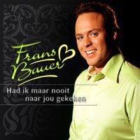 Cover Frans Bauer - Had ik maar nooit naar jou gekeken