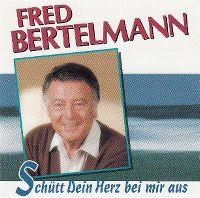 Cover Fred Bertelmann - Schütt dein Herz bei mir aus