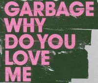 Cover Garbage - Why Do You Love Me