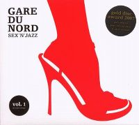 Cover Gare du Nord - Sex 'N' Jazz - Vol. 1 Of A Love Trilogy