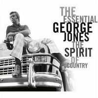 Cover George Jones - The Essential George Jones: The Spirit Of Country
