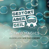 Cover Gestört aber Geil & Two Magics - Glücklich wie die Kinder