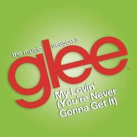Cover Glee Cast - My Lovin' (You're Never Gonna Get It)