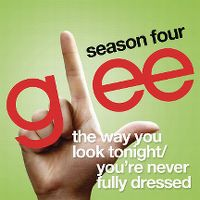 Cover Glee Cast - The Way You Look Tonight / You're Never Fully Dressed