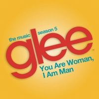 Cover Glee Cast - You Are Woman, I Am Man