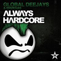 Cover Global Deejays & Envegas - Always Hardcore