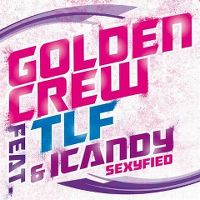 Cover Golden Crew feat. TLF & ICandy - Sexyfied