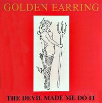 Cover Golden Earring - The Devil Made Me Do It (Live)