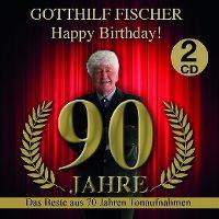 Cover Gotthilf Fischer - Happy Birthday! 90 Jahre - Das Beste aus 70 Jahren Tonaufnahmen
