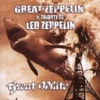 Cover Great White - Great Zeppelin: A Tribute To Led Zeppelin