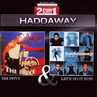 Cover Haddaway - 2 For The Price Of 1: The Drive / Let's Do It Now
