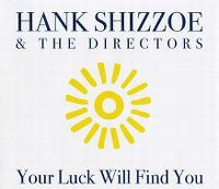 Cover Hank Shizzoe & The Directors - Your Luck Will Find You