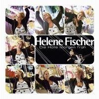 Cover Helene Fischer - Die Hölle morgen früh