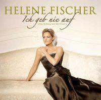 Cover Helene Fischer - Ich geb nie auf (Am Anfang war das Feuer)